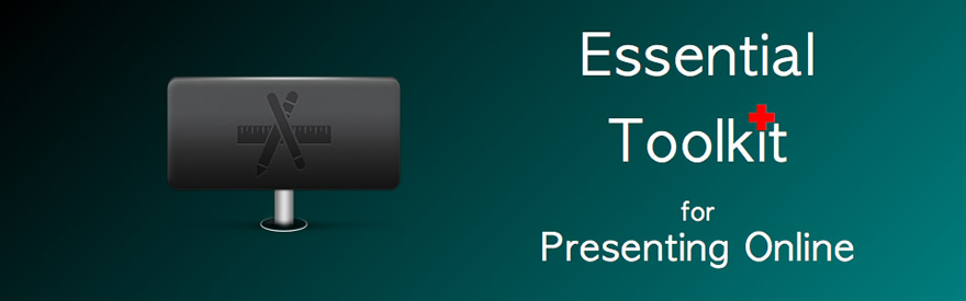 Essential Toolkit for Presenting Online