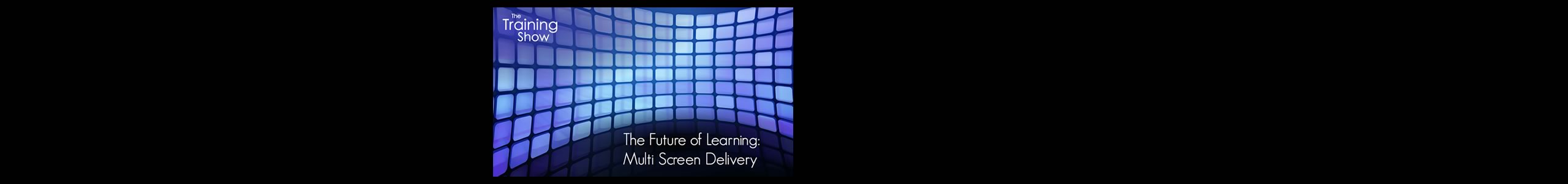 The Future of Learning : Multi Screen Delivery